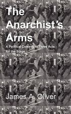 The Anarchist's Arms : A Political Comedy for the Stage in Three Acts by...