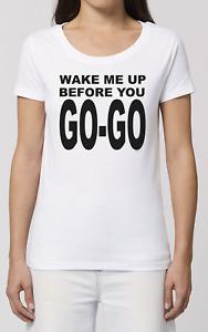 Womens Wake Me Up Before You Go Go ORGANIC T-Shirt -  Music Wham Fancy Dress 80s