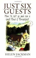 Just Six Guests 2e: How to Set Up and Run a Small Bed and Breakfast,Helen Jackm