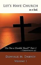 Let's Have Church : Are You a Useable Vessel? by Donyale M. Dabney (2009,...