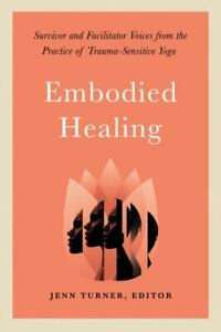 Excellent, Embodied Healing: Survivor and Facilitator Voices from the Practice o
