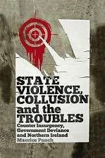 State Violence, Collusion and the Troubles: Counter Insurgency, Government Devia
