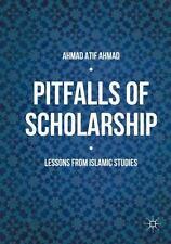 Pitfalls of Scholarship : Lessons from Islamic Studies by Ahmad Atif Ahmad...
