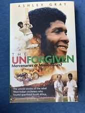 The Unforgiving. Mercenaries Or Missionaries? By Ashley Gray West Indies Cricket