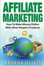 Affiliate Marketing : How to Make Money Online with Other People's Products...