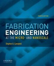Fabrication Engineering at the Micro- and Nanoscale: By Campbell, Stephen A.