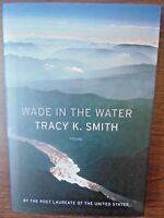 Tracy K. Smith, WADE IN THE WATER *SIGNED & DATED* 2018 HCDJ 1ST.1ST Brand New!