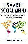 Smart Social Media: Guía para convertirse en un consultor de Social Media exitos
