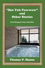 Hot Tub Powwow And Other Stories: Four Suspense Genre Novellas
