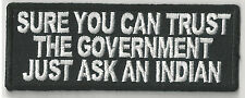 SURE YOU CAN TRUST THE GOVERNMENT JUST ASK AN INDIAN - IRON ON PATCH