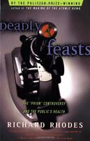 Deadly Feasts: The Prion Controversy and the Publics Health by Richard Rhodes