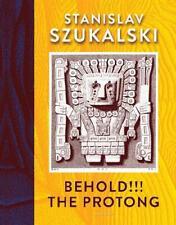 Behold!!! The Protong by Stanislaw Szukalski (artist), Glenn Bray (editor), L...