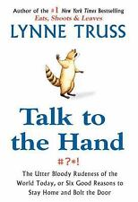 Talk to the Hand : The Utter Bloody Rudeness of the World Today by Lynne Truss
