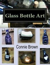 Glass Bottle Art : Fused Glass Projects by Connie Brown (2013, Paperback)