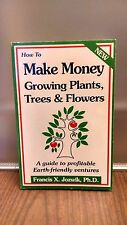 How to Make Money Growing Plants, Trees and Flowers : A Guide to Profitable Eart