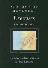 Anatomy of Movement: Exercises (Revised Edition) by Blandine Calais-Germain