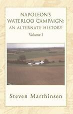 Napoleon's Waterloo Campaign: An Alternate History Vol I (Paperback or Softback)