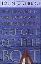 If You Want to Walk on Water, Youve Got to Get Out of the Boat by John Ortberg