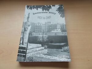 SOMERDALE STORY  1921-2009 by Eric Miles. Story of Fry's factory near Bristol