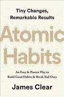 Atomic Habits : An Easy and Proven Way to Build Good Habits and Break Bad One...