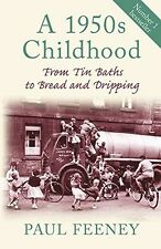 A 1950s Childhood: From Tin Baths to Bread and Dripping - New Book Feeney, Paul