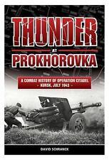 THUNDER AT PROKHOROVKA A COMBAT HISTORY OF OPERATION CITADEL - KURSK, JULY 1943
