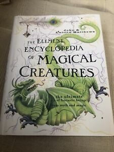The Element Encyclopedia of Magical Creatures: The Ultimate A-Z of Fantastic