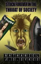 Stuck Forever in the Throat of Society by Nathaniel Sykes (2012, Paperback)