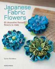 Japanese Fabric Flowers: 65 Decorative Kanzashi Flowers to Make by Sylvie Blondeau (Paperback, 2015)
