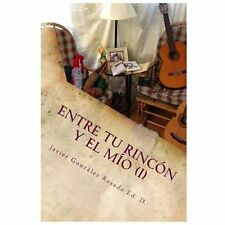 Entre Tu Rinc�n y el M�o : Reflexiones de un Quijote de Otro Tiempo by Javier...