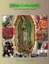 Tonan Coatlaxopeuh : Nuestra Madre Que Pisa la Serpiente by Victor Rubio...