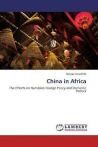 China in Africa The Effects on Namibia's Foreign Policy and Domestic Politi 2185