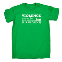 Funny Novelty T-Shirt Mens tee TShirt - Violence Is Never The Best Option But It