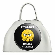 I Will Not Have a Nice Day Funny Humor White Metal Cowbell Cow Bell Instrument