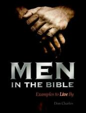 Men in the Bible: Examples to Live by By Don Charles