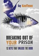 NEW Breaking Out of Your Prison: 12 Keys That Unlock the Door by Ray Kauffman