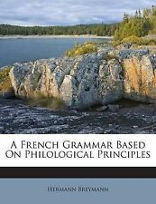A French Grammar Based on Philological Principles by Breymann, Hermann