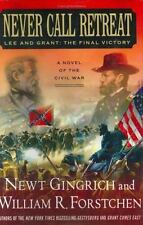 The Gettysburg Ser.: Never Call Retreat : Lee and Grant - The Final Victory by William R. Forstchen and Newt Gingrich (2005, Hardcover)