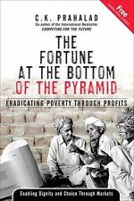 The Fortune at the Bottom of the Pyramid: Eradicating Poverty Through Profits b