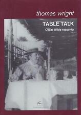 Thomas Wright..TABLE TALK : OSCAR WILDE RACCONTA