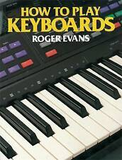 How to Play Keyboards: All You Need to Know to Play Easy Keyboard Music, Evans,