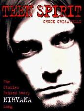 Teen Spirit : The Stories Behind Every Nirvana Song by Chuck Crisafulli...