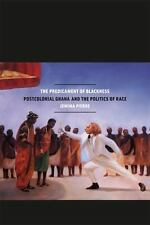 The Predicament of Blackness: Postcolonial Ghana and the Politics of Race, Pierr