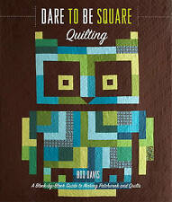 Dare to Be Square Quilting: A Block-By-Block Guide to Making Patchwork and...