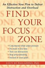 Find Your Focus Zone : An Effective New Plan to Defeat Distraction and...