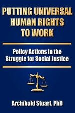 Putting Universal Human Rights to Work: Policy Actions in the Struggle for Socia