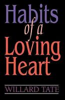 Habits Of A Loving Heart by Tate, Willard