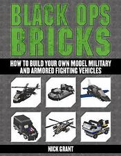Black Ops Bricks: How to Build Your Own Model Military and Armored Fighting Vehi