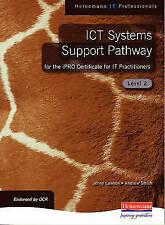 ICT Systems Support for the IPRO Certificate for IT Practitioners: Level 2 by J