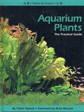 FRESHWATER AQUARIUM PLANTS : THE PRACTICAL GUIDE by Pabloo Tepoot